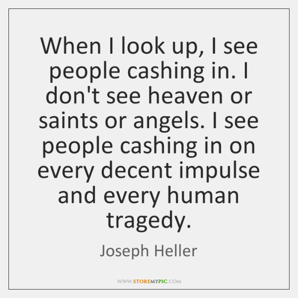 When I look up, I see people cashing in. I don't see ...