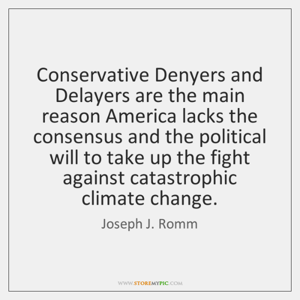 Conservative Denyers and Delayers are the main reason America lacks the consensus ...