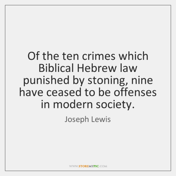 Of the ten crimes which Biblical Hebrew law punished by stoning, nine ...