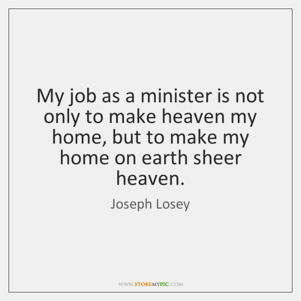 My job as a minister is not only to make heaven my ...