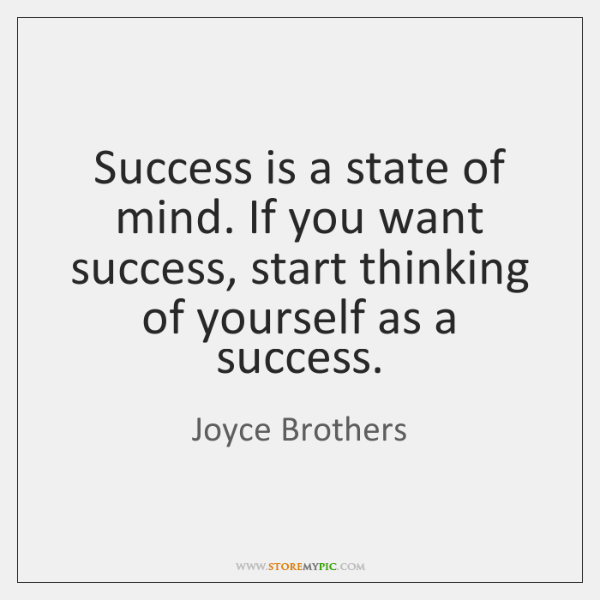 Success is a state of mind. If you want success, start thinking ...