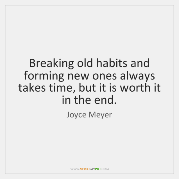 Breaking old habits and forming new ones always takes time, but it ...