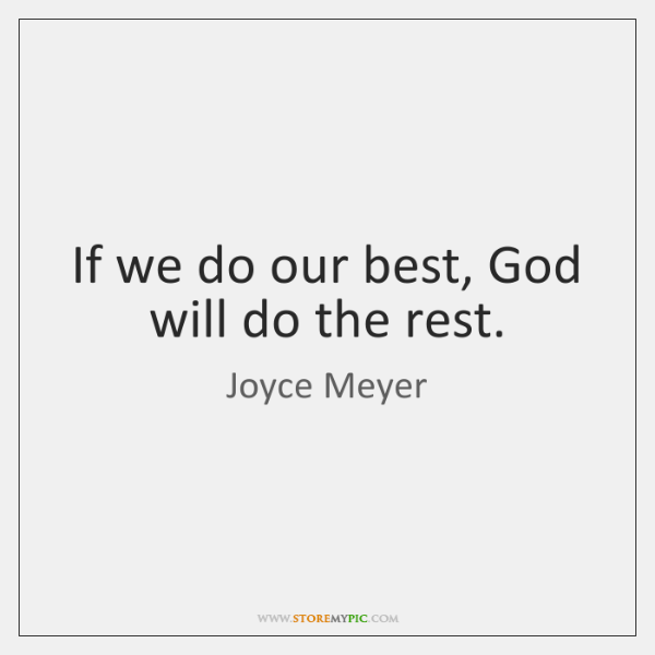 If we do our best, God will do the rest.