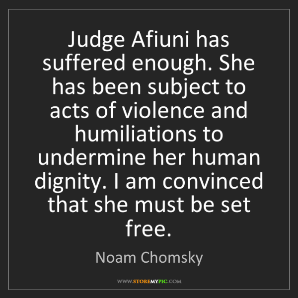Noam Chomsky: Judge Afiuni has suffered enough. She has been subject...