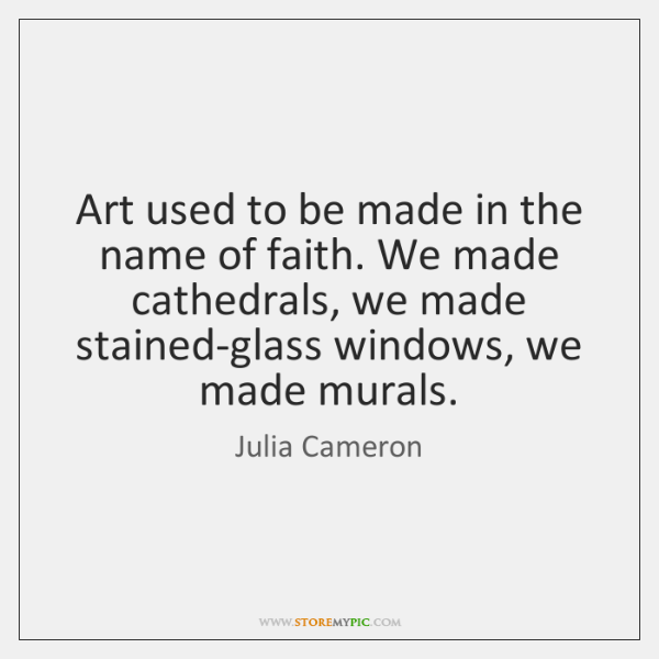 Art used to be made in the name of faith. We made ...