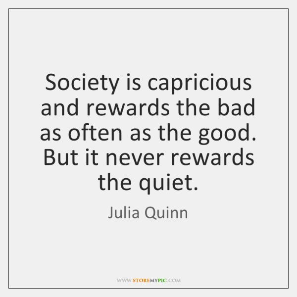 Society is capricious and rewards the bad as often as the good. ...