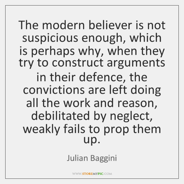 The modern believer is not suspicious enough, which is perhaps why, when ...