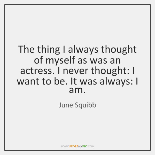 The thing I always thought of myself as was an actress. I ...
