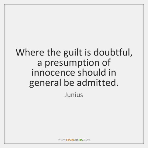 Where the guilt is doubtful, a presumption of innocence should in general ...