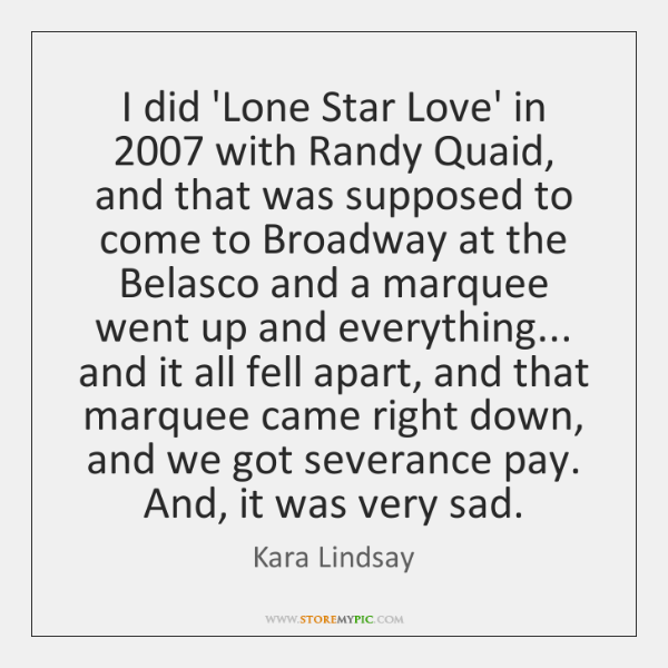 I did 'Lone Star Love' in 2007 with Randy Quaid, and that was ...