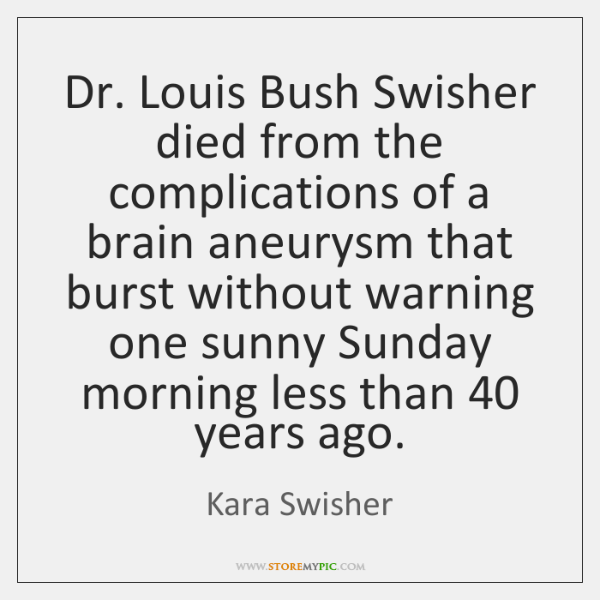 Dr. Louis Bush Swisher died from the complications of a brain aneurysm ...