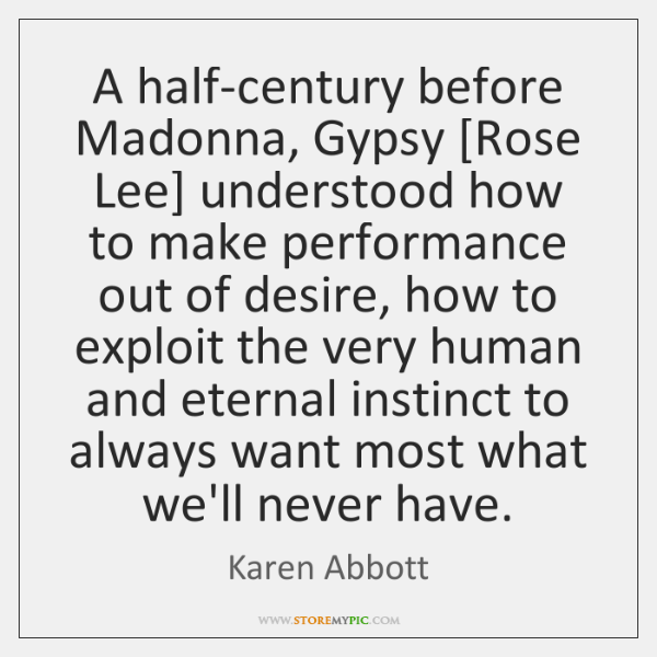 A half-century before Madonna, Gypsy [Rose Lee] understood how to make performance ...