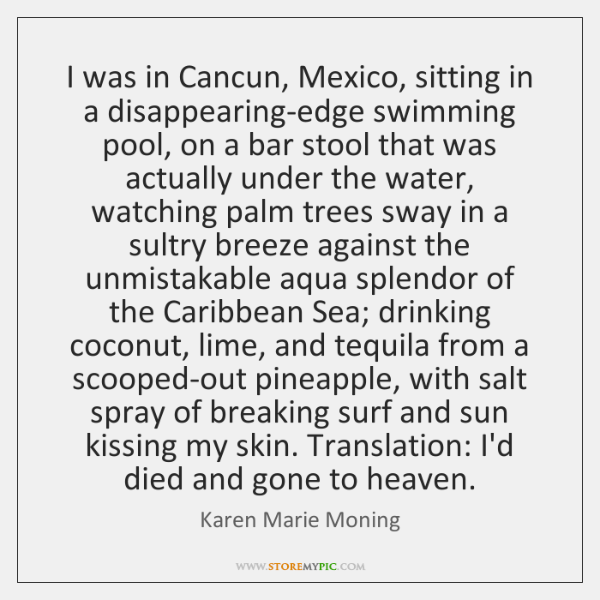 I was in Cancun, Mexico, sitting in a disappearing-edge swimming pool, on ...
