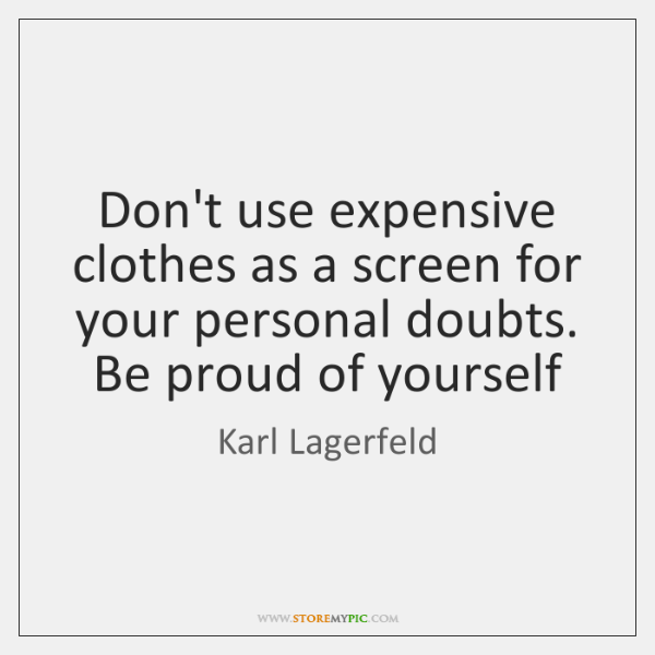 Don't use expensive clothes as a screen for your personal doubts. Be ...