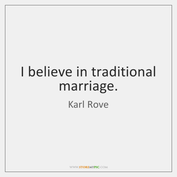 I believe in traditional marriage.