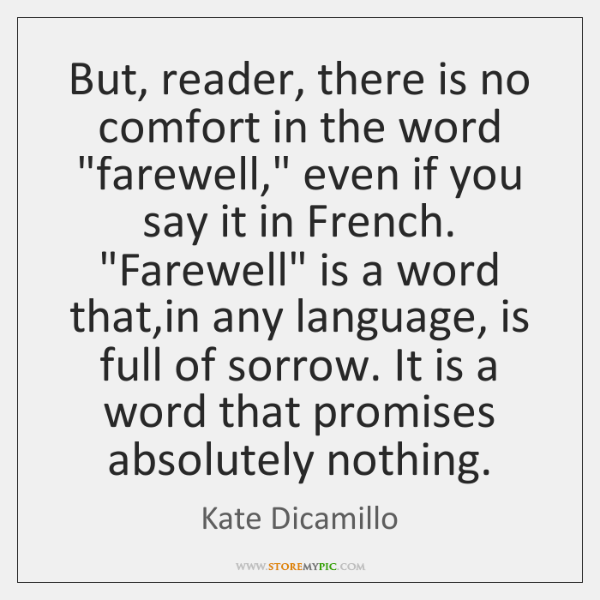 "But, reader, there is no comfort in the word ""farewell,"" even if ..."