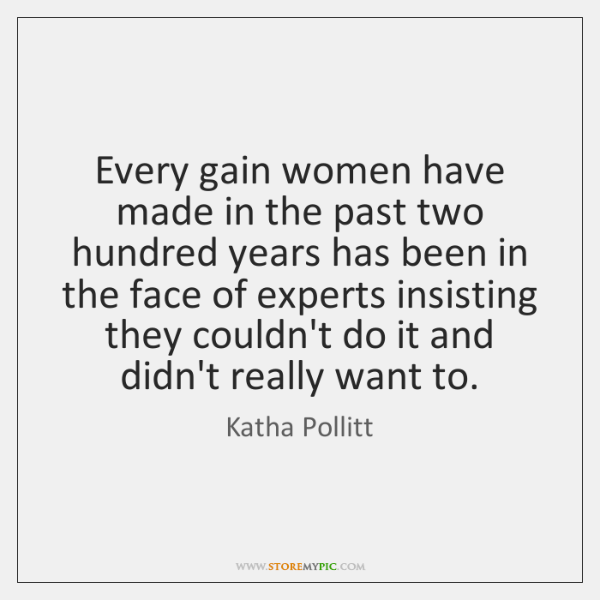 Every gain women have made in the past two hundred years has ...