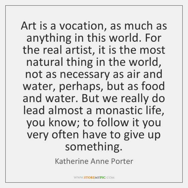Art is a vocation, as much as anything in this world. For ...