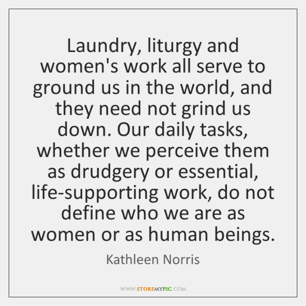 Laundry, liturgy and women's work all serve to ground us in the ...