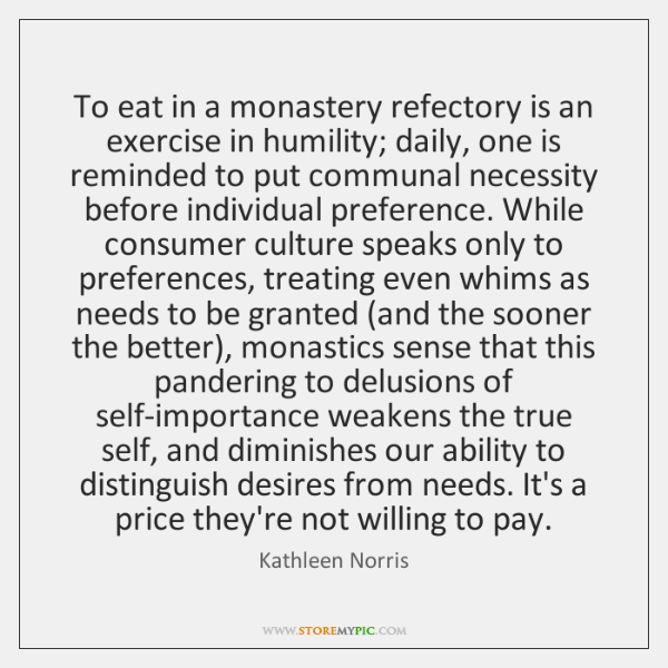 To eat in a monastery refectory is an exercise in humility; daily, ...