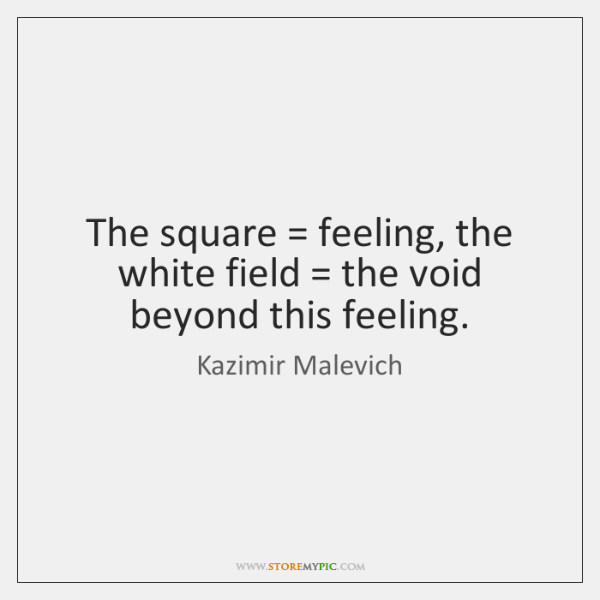 The square = feeling, the white field = the void beyond this feeling.
