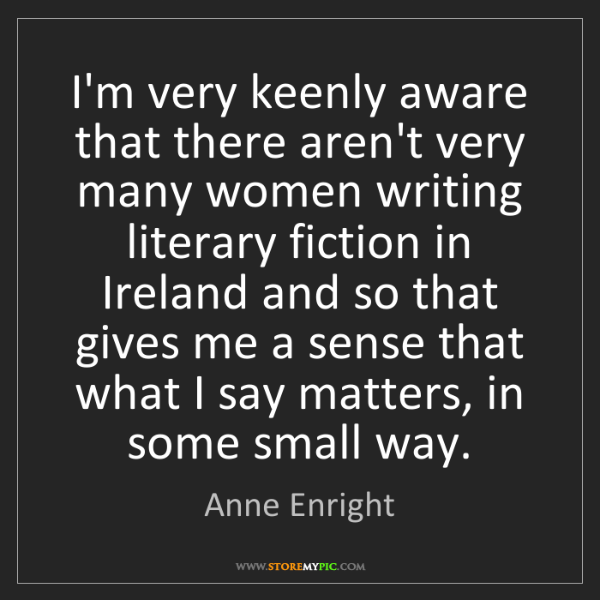 Anne Enright: I'm very keenly aware that there aren't very many women...
