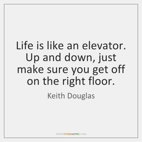 Life is like an elevator. Up and down, just make sure you ...