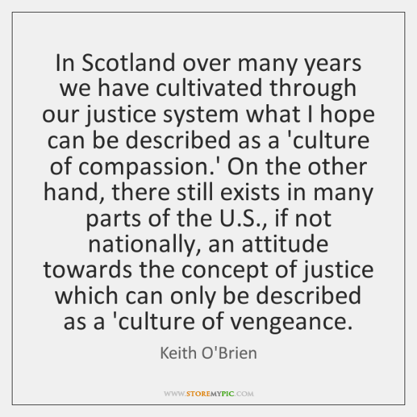 In Scotland over many years we have cultivated through our justice system ...