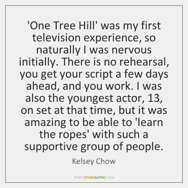 'One Tree Hill' was my first television experience, so naturally I was ...