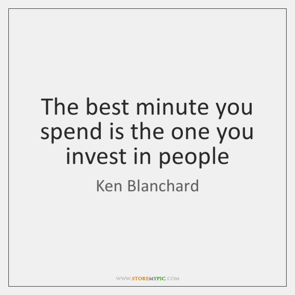 The best minute you spend is the one you invest in people
