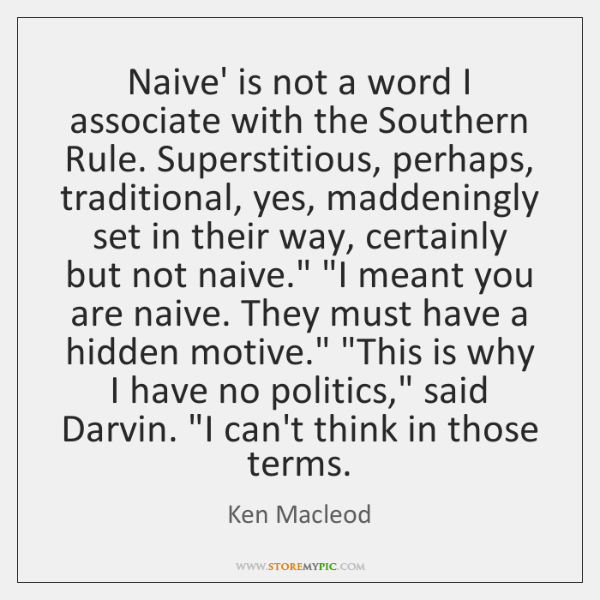 Naive' is not a word I associate with the Southern Rule. Superstitious, ...