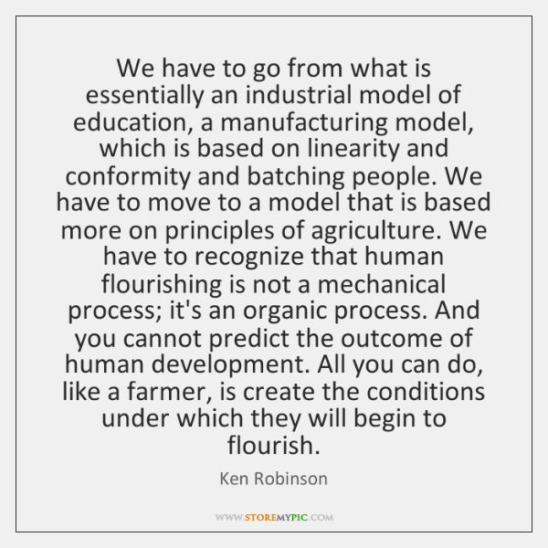 We have to go from what is essentially an industrial model of ...