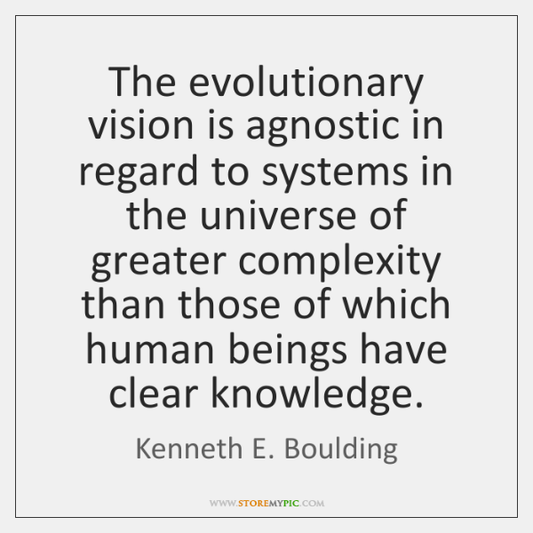 The evolutionary vision is agnostic in regard to systems in the universe ...