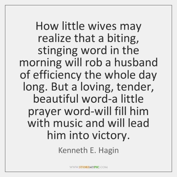 How little wives may realize that a biting, stinging word in the ...