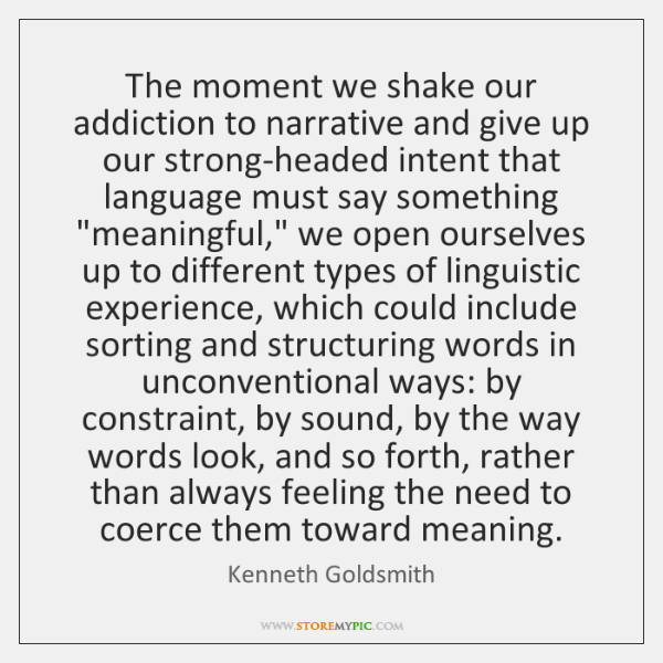 The moment we shake our addiction to narrative and give up our ...