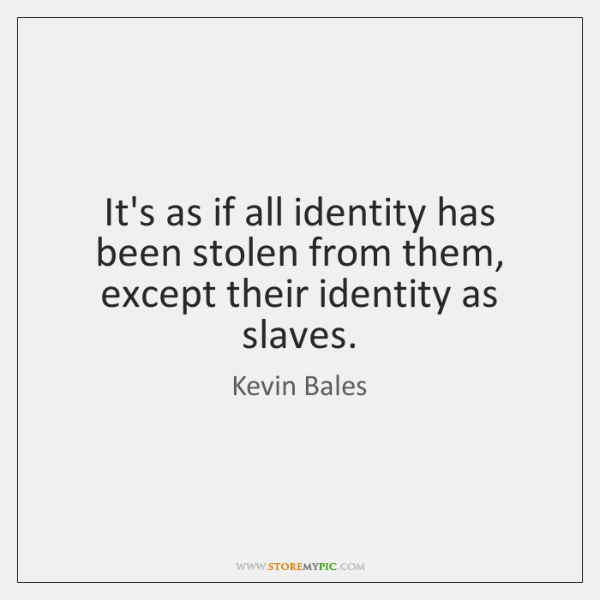 It's as if all identity has been stolen from them, except their ...