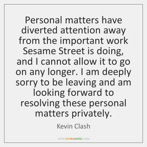 Personal matters have diverted attention away from the important work Sesame Street ...
