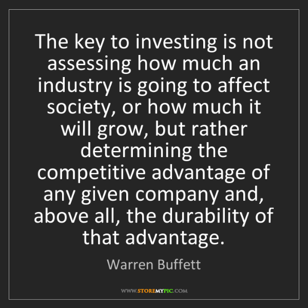 Warren Buffett: The key to investing is not assessing how much an industry...