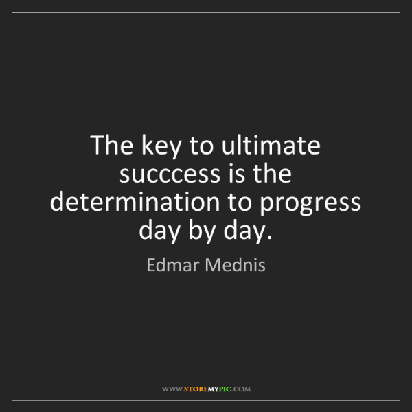 Edmar Mednis: The key to ultimate succcess is the determination to...