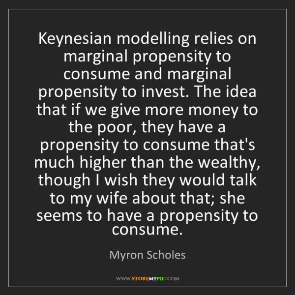 Myron Scholes: Keynesian modelling relies on marginal propensity to...