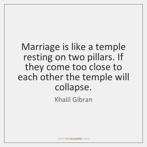 Marriage is like a temple resting on two pillars. If they come ...