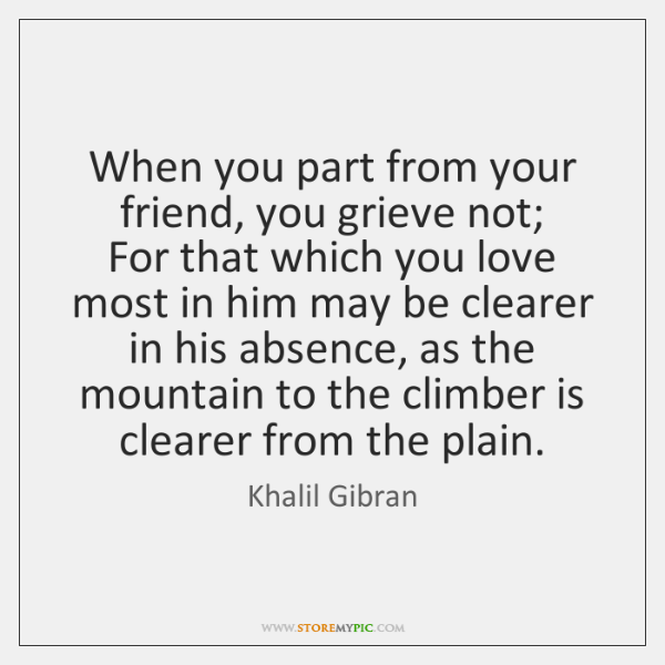 When you part from your friend, you grieve not;   For that which ...