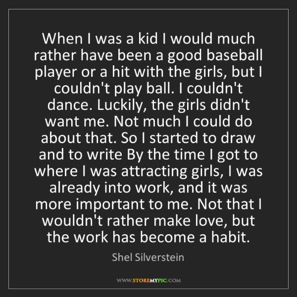 Shel Silverstein: When I was a kid I would much rather have been a good...