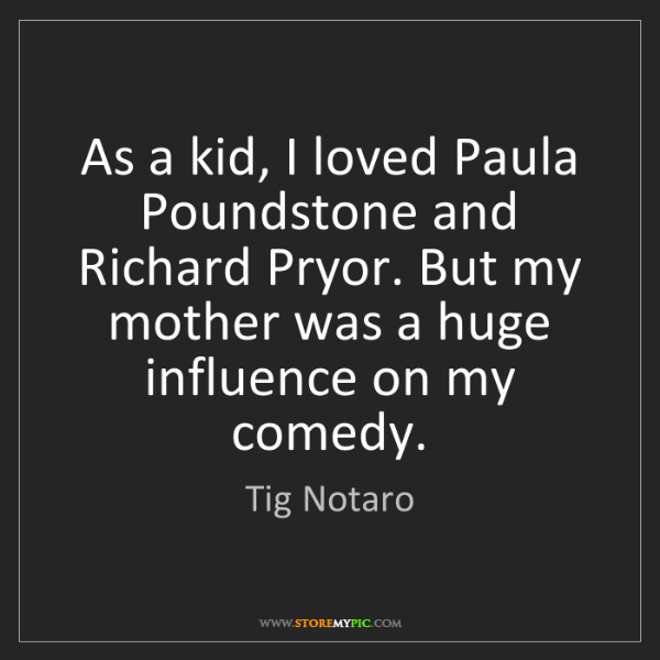 Tig Notaro: As a kid, I loved Paula Poundstone and Richard Pryor....