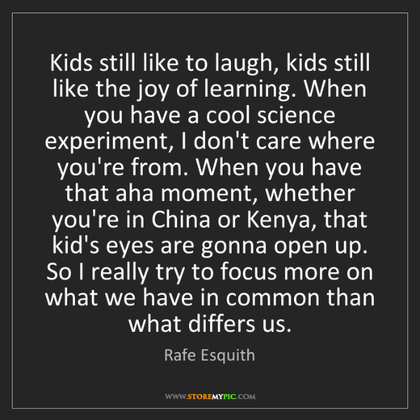 Rafe Esquith: Kids still like to laugh, kids still like the joy of...