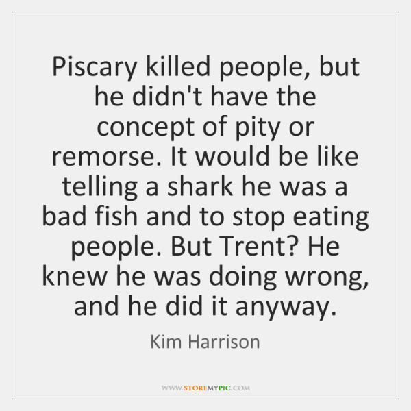 Piscary killed people, but he didn't have the concept of pity or ...