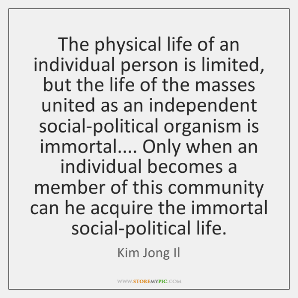 The physical life of an individual person is limited, but the life ...