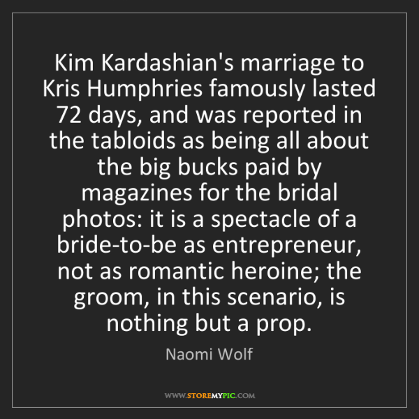 Naomi Wolf: Kim Kardashian's marriage to Kris Humphries famously...