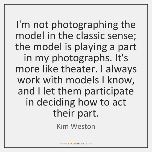 I'm not photographing the model in the classic sense; the model is ...