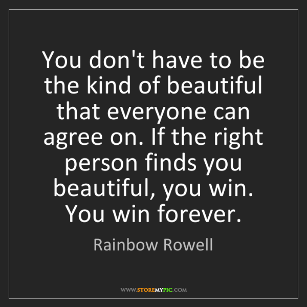 Rainbow Rowell: You don't have to be the kind of beautiful that everyone...